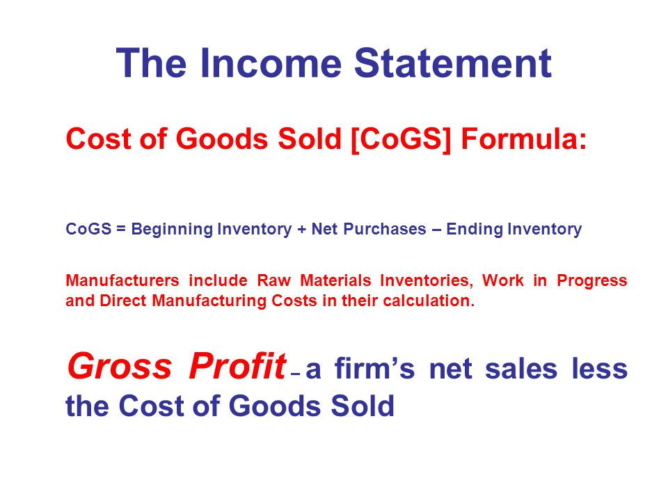 The Income Statement Cost of Goods Sold [CoGS] Formula: