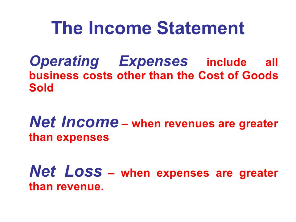 The Income Statement Operating Expenses include all business costs other than the Cost of Goods Sold.