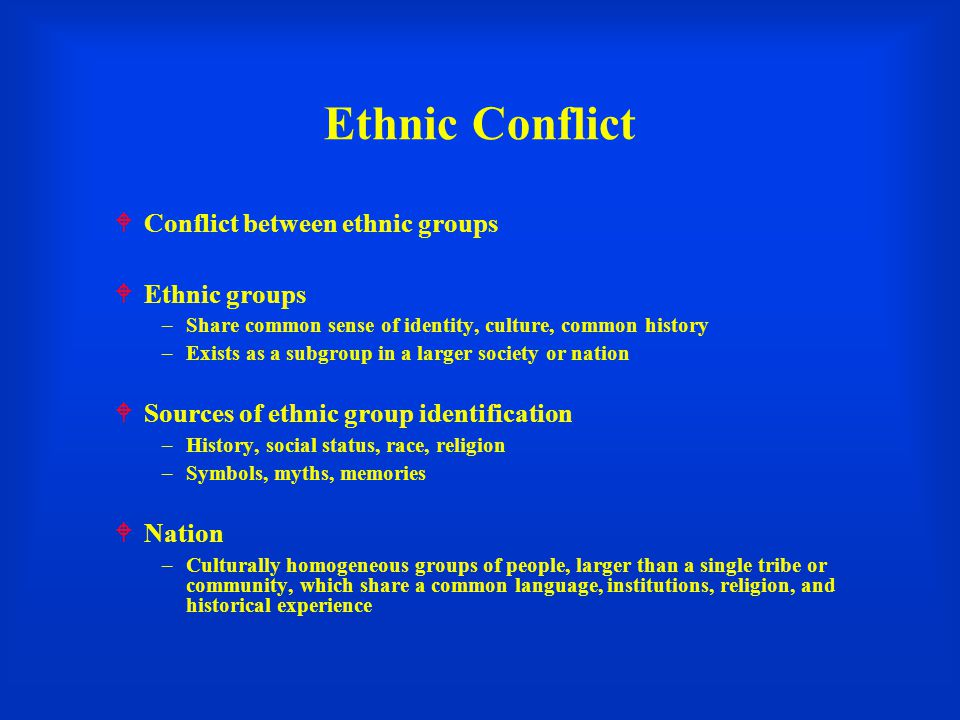 Ethnic Conflict Conflict between ethnic groups Ethnic groups
