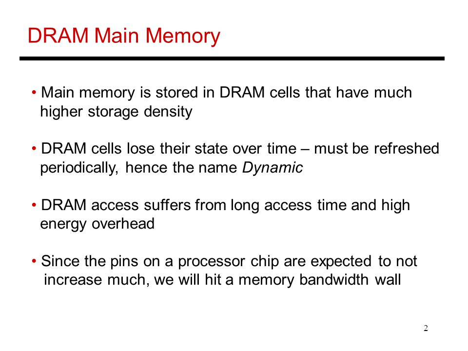 DRAM Main Memory Main memory is stored in DRAM cells that have much