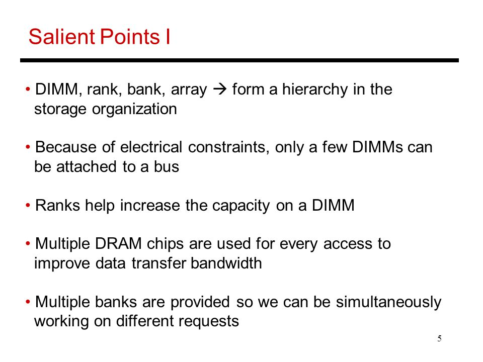Salient Points I DIMM, rank, bank, array  form a hierarchy in the