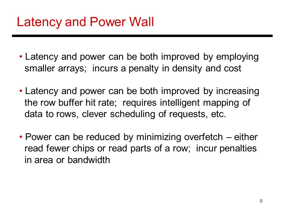 Latency and Power Wall Latency and power can be both improved by employing. smaller arrays; incurs a penalty in density and cost.