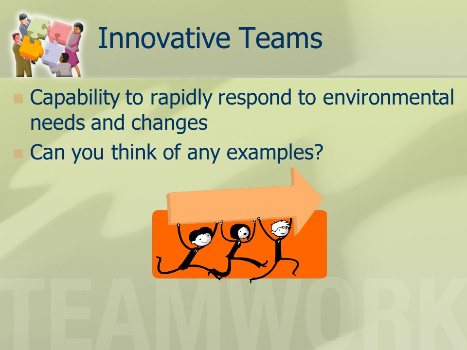 Innovative Teams Capability to rapidly respond to environmental needs and changes.