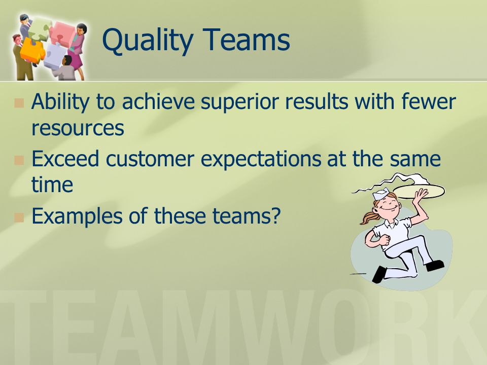 Quality Teams Ability to achieve superior results with fewer resources