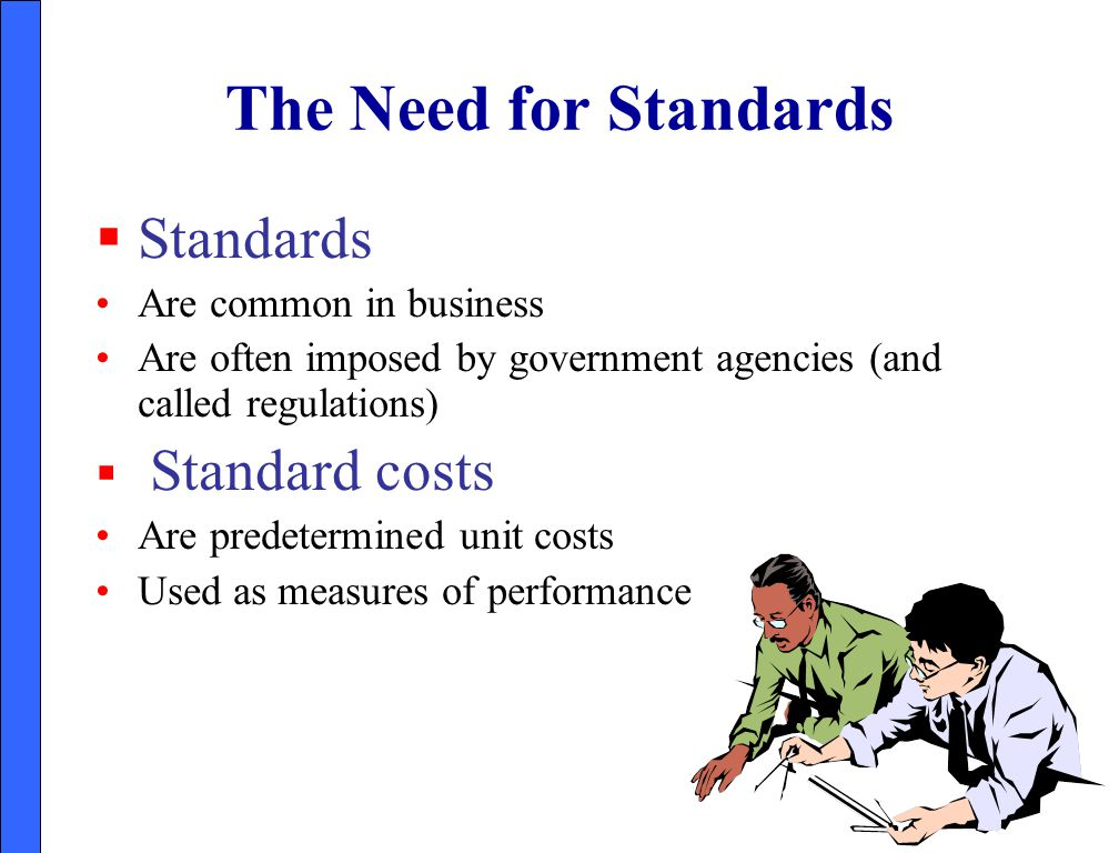 The Need for Standards Standards Standard costs Are common in business