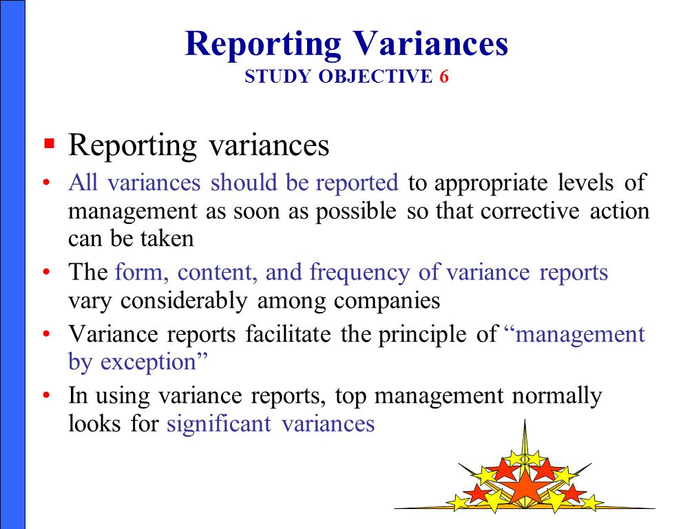 Reporting Variances STUDY OBJECTIVE 6