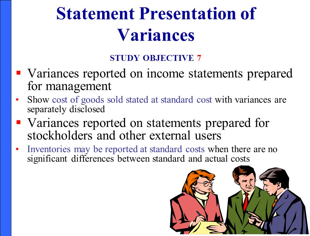 Statement Presentation of Variances STUDY OBJECTIVE 7