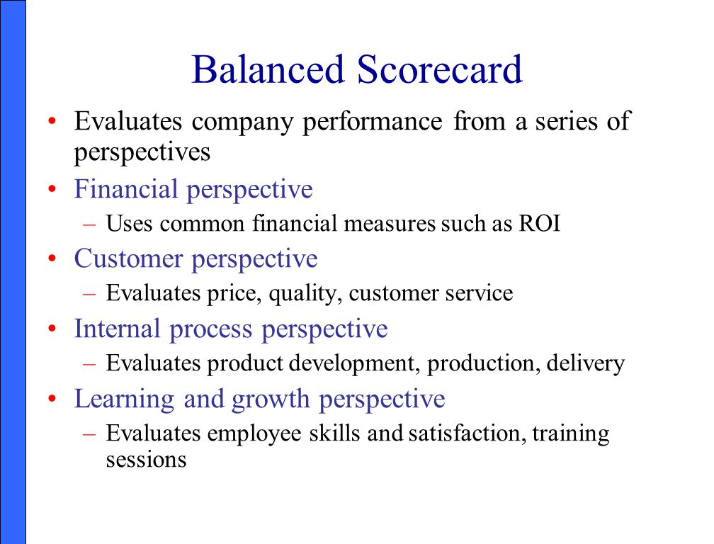 Balanced Scorecard Evaluates company performance from a series of perspectives. Financial perspective.