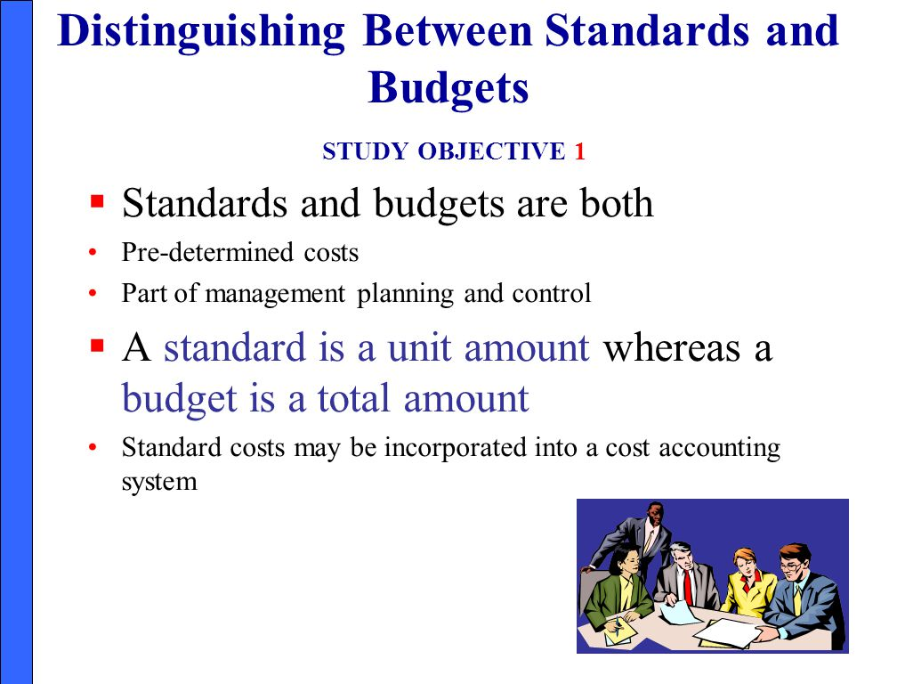 Distinguishing Between Standards and Budgets STUDY OBJECTIVE 1