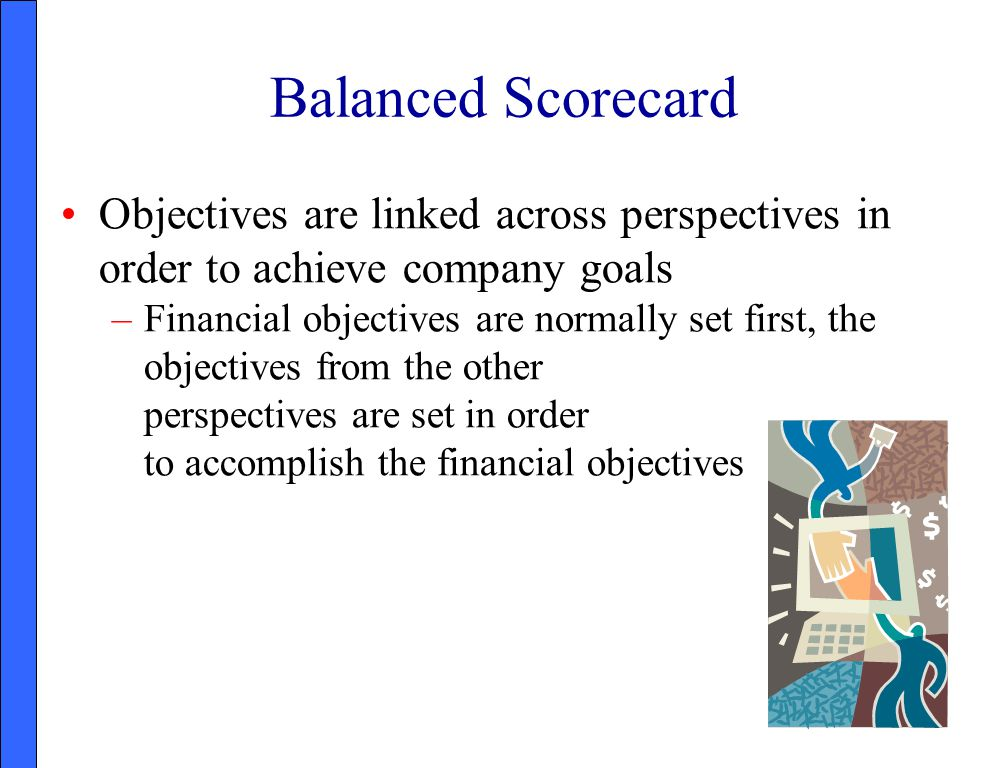 Balanced Scorecard Objectives are linked across perspectives in order to achieve company goals.