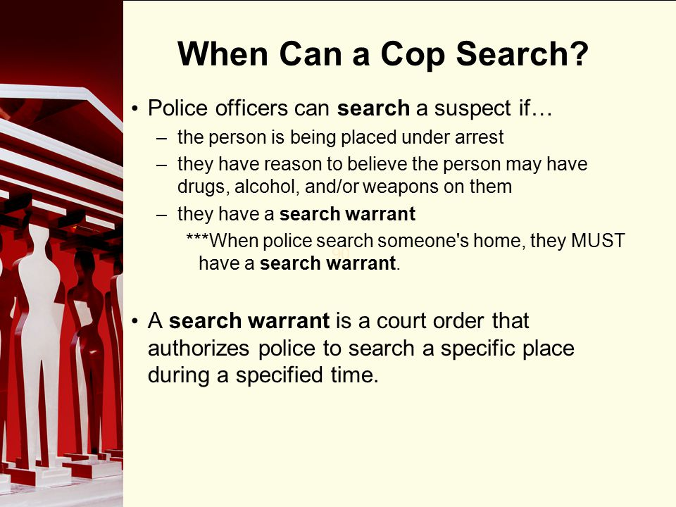 When Can a Cop Search Police officers can search a suspect if…