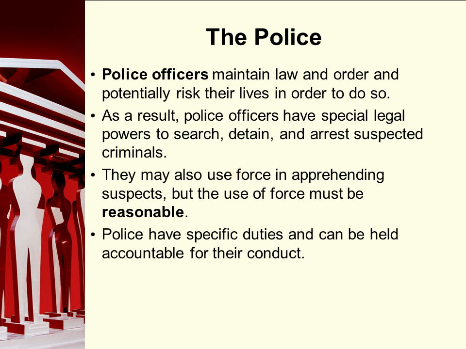 The Police Police officers maintain law and order and potentially risk their lives in order to do so.