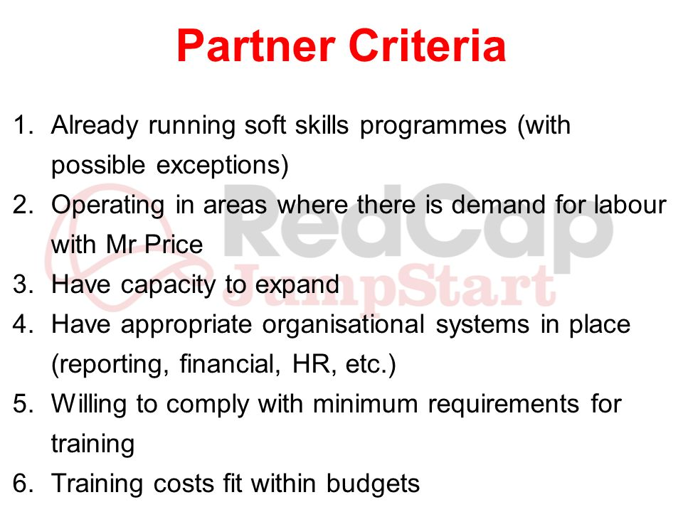 Partner Criteria Already running soft skills programmes (with possible exceptions) Operating in areas where there is demand for labour with Mr Price.