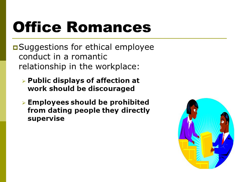 ethics of dating in the workplace Exemplary business ethics & leadership didn't you tell me that you were unhappy with my work so i had a of the ethics of the employee who walks.