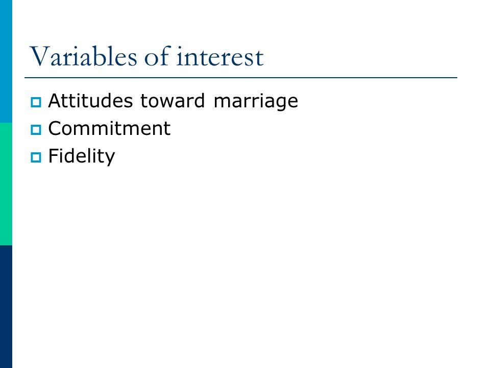 Variables of interest Attitudes toward marriage Commitment Fidelity