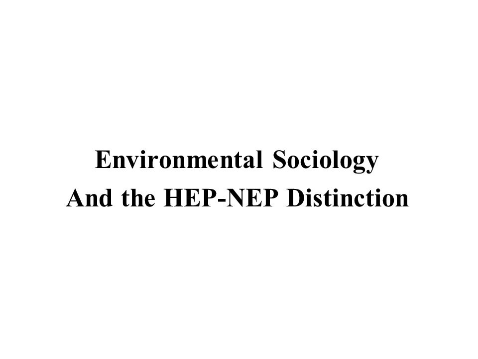 Environmental Sociology And the HEP-NEP Distinction