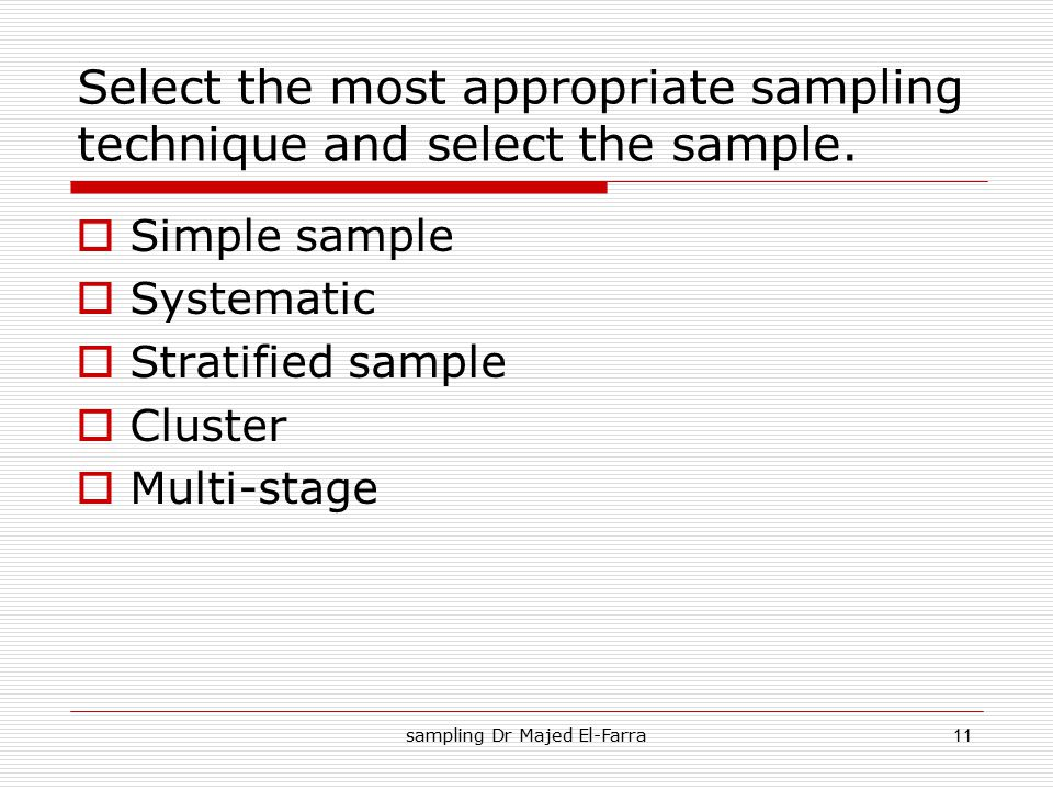 Select the most appropriate sampling technique and select the sample.