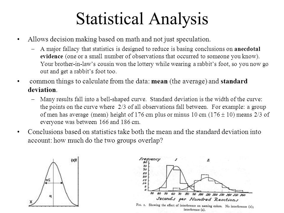 Statistical Analysis Allows decision making based on math and not just speculation.