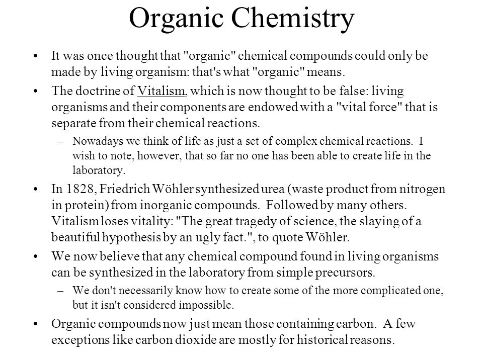 Organic Chemistry It was once thought that organic chemical compounds could only be made by living organism: that s what organic means.