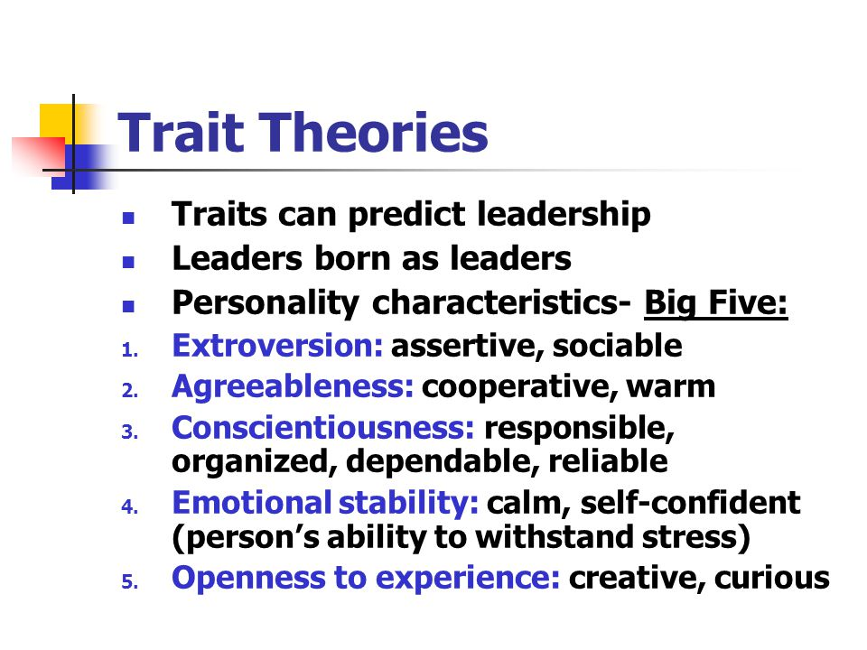 Trait Theories Traits can predict leadership Leaders born as leaders