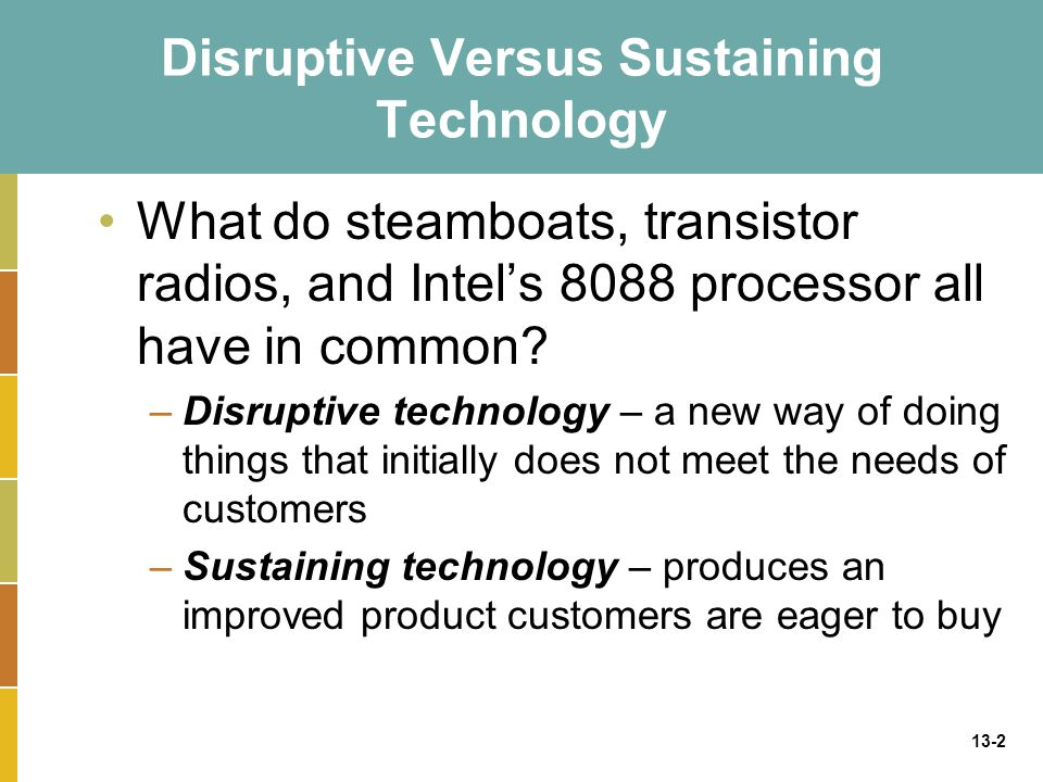 what is the difference between sustaining technology and disruptive technology A post by venkatesh rao, disruptive versus radical innovations, was very useful for distinguishing between disruptive and radical innovations building on that, i wanted a framework for delineating innovations based on their technology and business impacts.