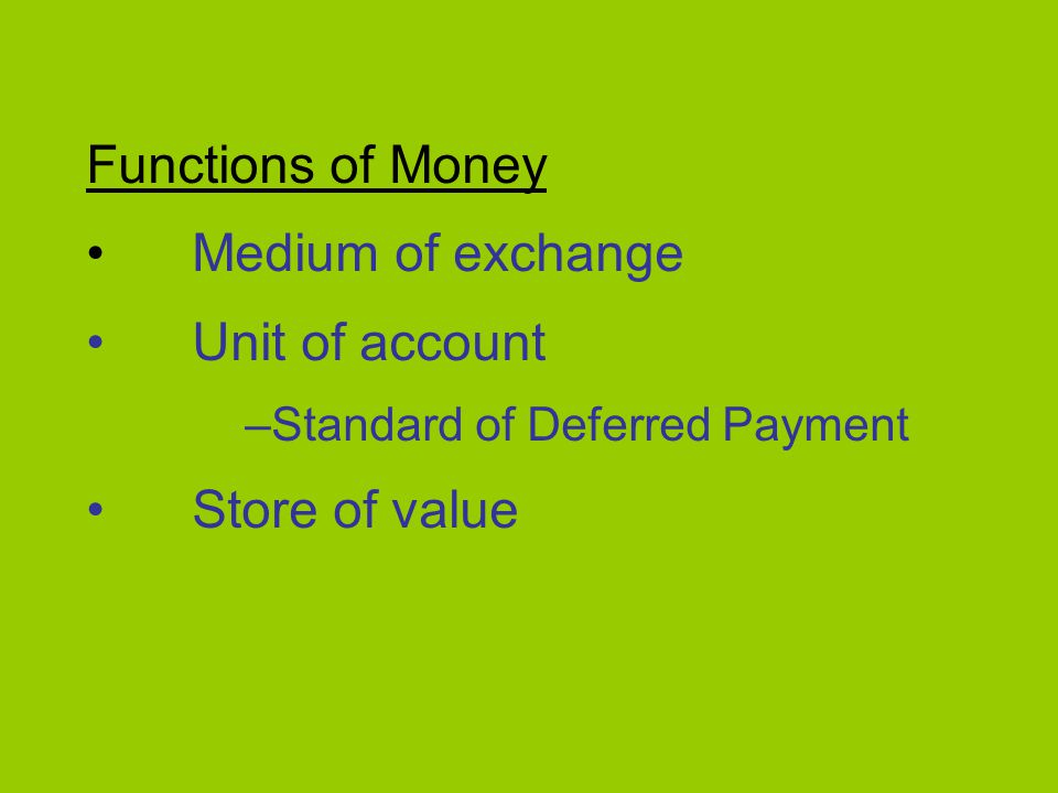 money acts as a unit of account medium of exchange or a store value In modern economies, money in the form of currency usually serves the role of the unit of account (unit of measurement) the use of money, as a relatively stable unit of measure, improves the efficiency of market economies however, money is generally never perfectly stable in real value which is the fundamental problem.