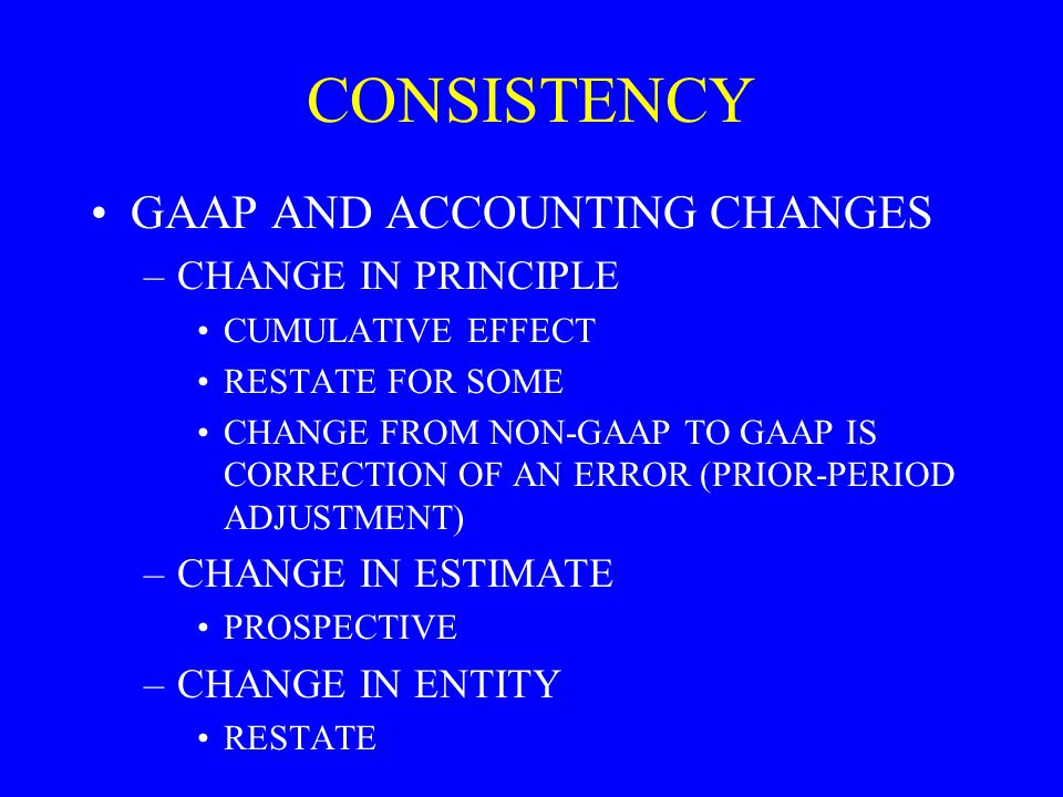 CONSISTENCY GAAP AND ACCOUNTING CHANGES CHANGE IN PRINCIPLE