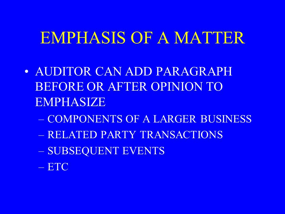 EMPHASIS OF A MATTER AUDITOR CAN ADD PARAGRAPH BEFORE OR AFTER OPINION TO EMPHASIZE. COMPONENTS OF A LARGER BUSINESS.