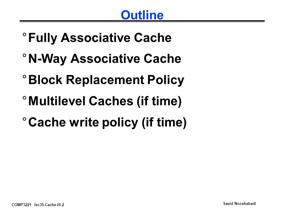 Outline Fully Associative Cache. N-Way Associative Cache. Block Replacement Policy. Multilevel Caches (if time)