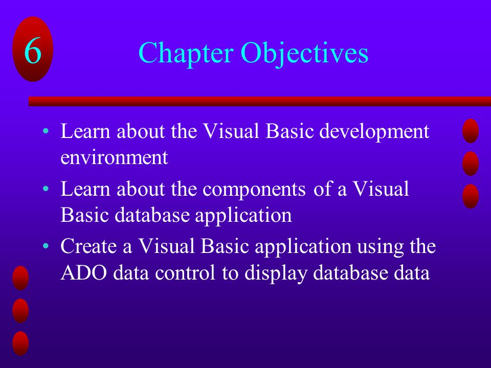 Chapter Objectives Learn about the Visual Basic development environment. Learn about the components of a Visual Basic database application.