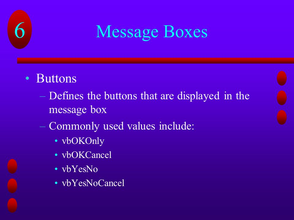Message Boxes Buttons. Defines the buttons that are displayed in the message box. Commonly used values include:
