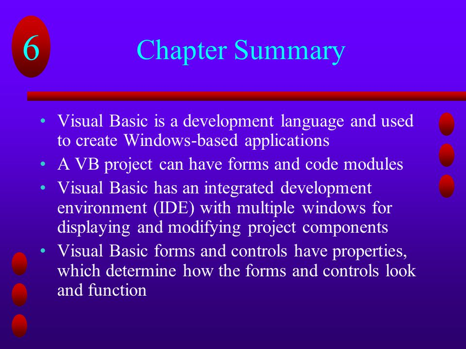 Chapter Summary Visual Basic is a development language and used to create Windows-based applications.