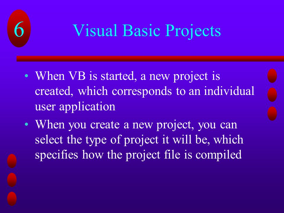 Visual Basic Projects When VB is started, a new project is created, which corresponds to an individual user application.