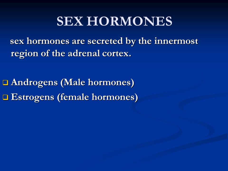 SEX HORMONES sex hormones are secreted by the innermost region of the adrenal cortex. Androgens (Male hormones)