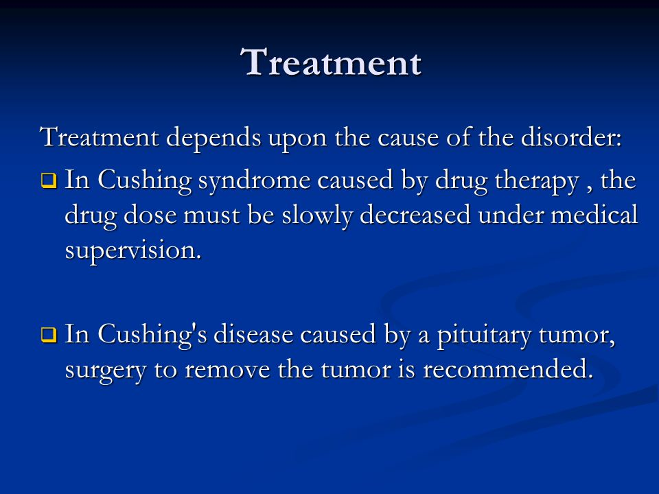 Treatment Treatment depends upon the cause of the disorder: