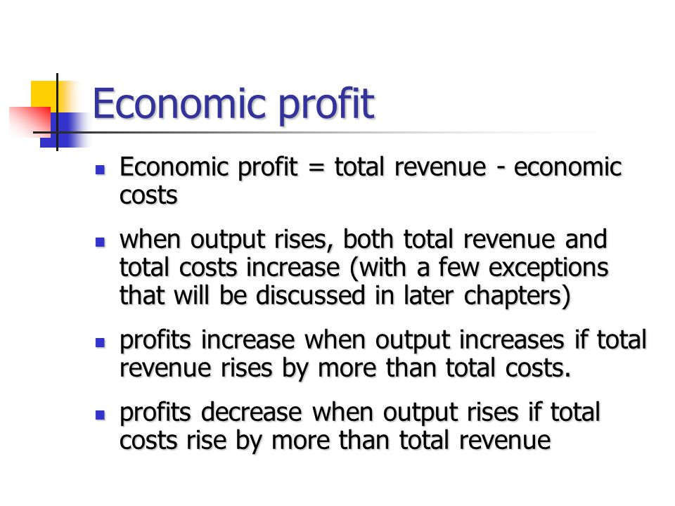 Economic profit Economic profit = total revenue - economic costs