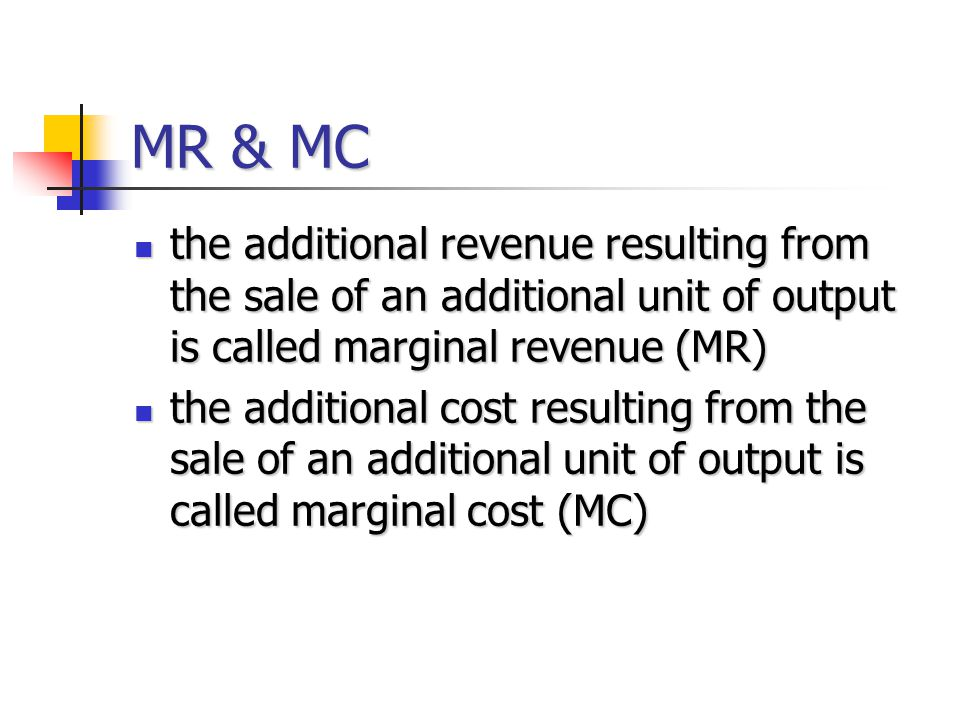 MR & MC the additional revenue resulting from the sale of an additional unit of output is called marginal revenue (MR)