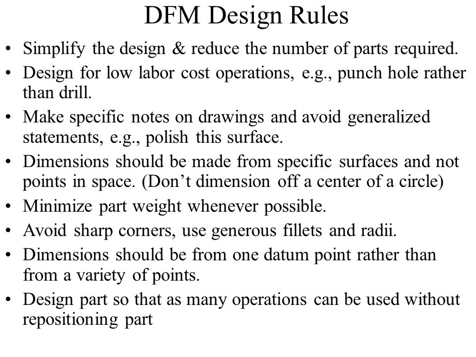 DFM Design Rules Simplify the design & reduce the number of parts required.