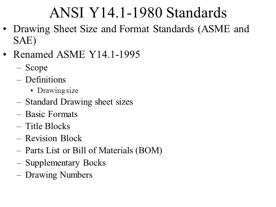 ANSI Y14.1-1980 Standards Drawing Sheet Size and Format Standards (ASME and SAE) Renamed ASME Y14.1-1995.