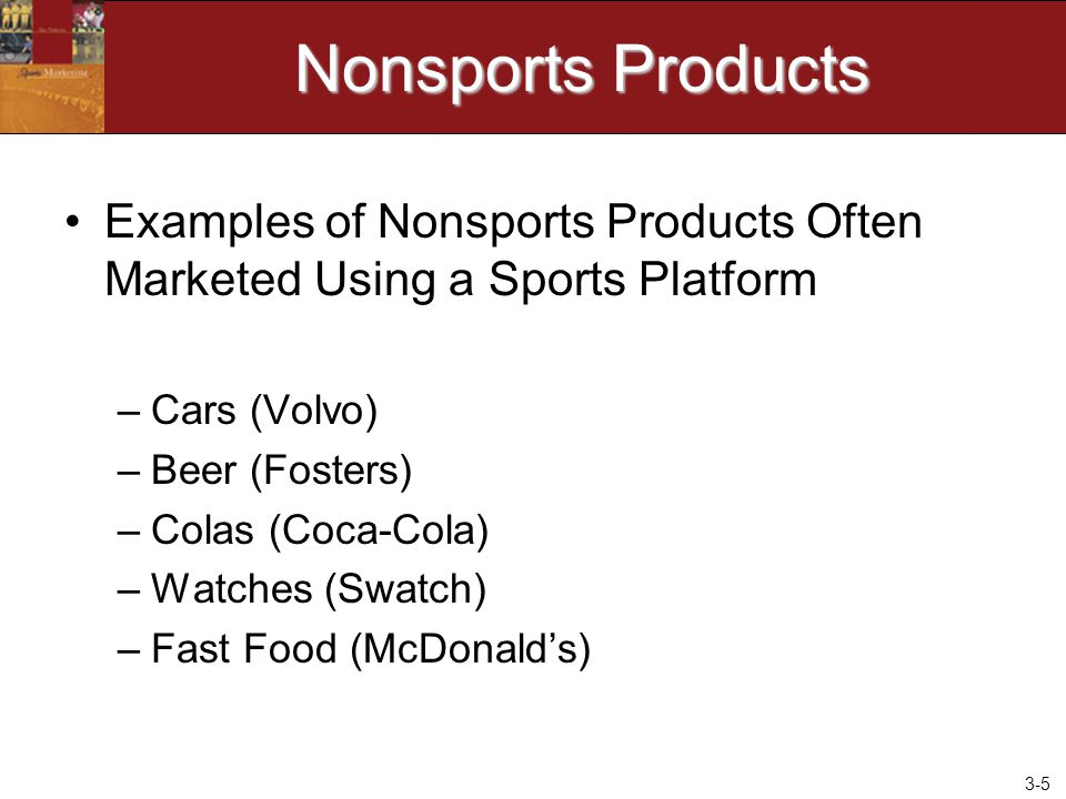 Nonsports Products Examples of Nonsports Products Often Marketed Using a Sports Platform. Cars (Volvo)
