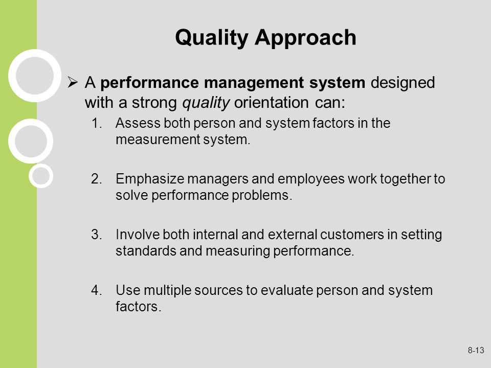 Quality Approach A performance management system designed with a strong quality orientation can:
