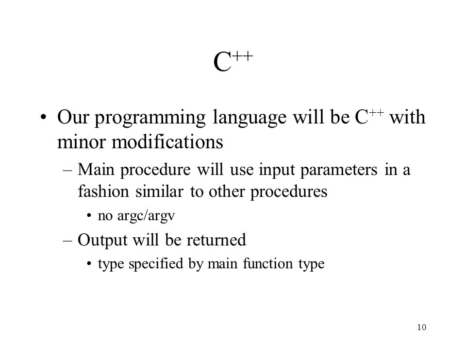 C++ Our programming language will be C++ with minor modifications
