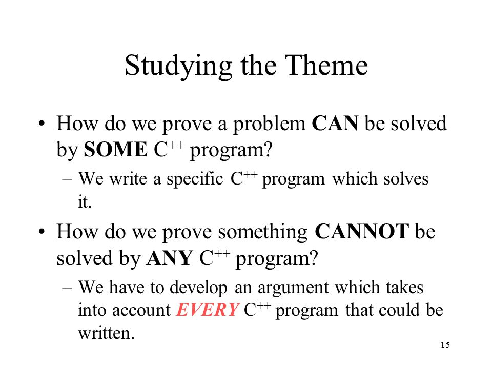 Studying the Theme How do we prove a problem CAN be solved by SOME C++ program We write a specific C++ program which solves it.