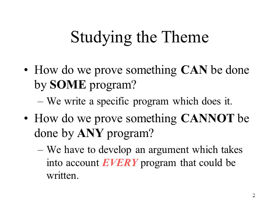 Studying the Theme How do we prove something CAN be done by SOME program We write a specific program which does it.