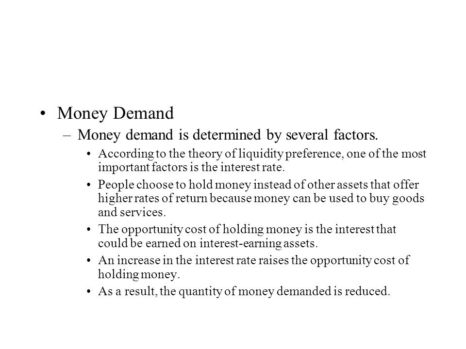 Money Demand Money demand is determined by several factors.