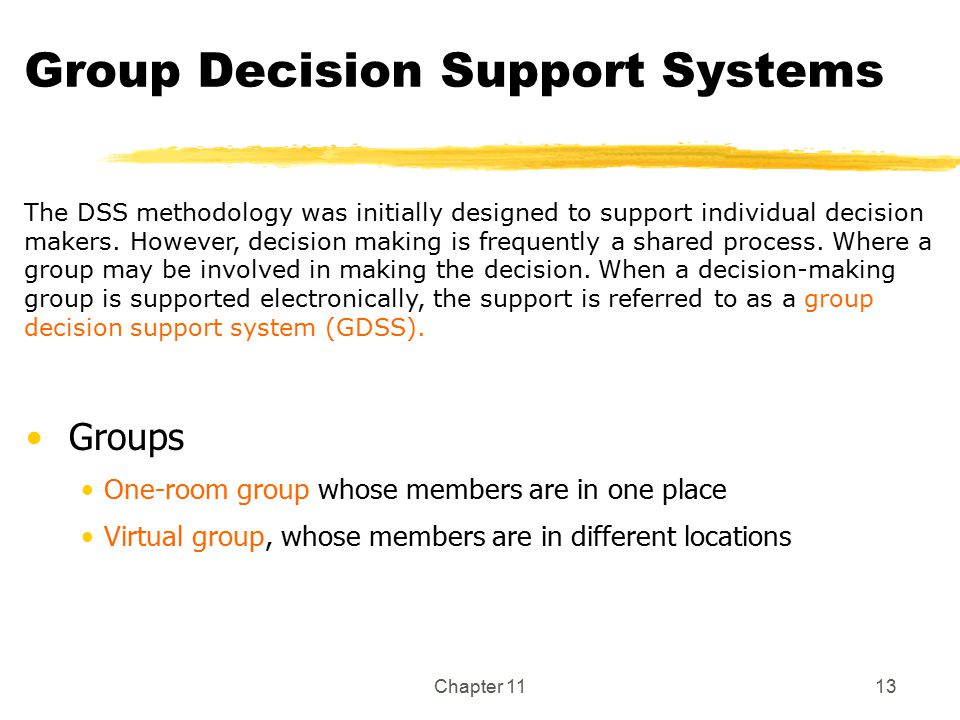 group decision support system Group decision-making  in addition to the different processes involved in making decisions, group decision support systems (gdsss) may have different decision rules.