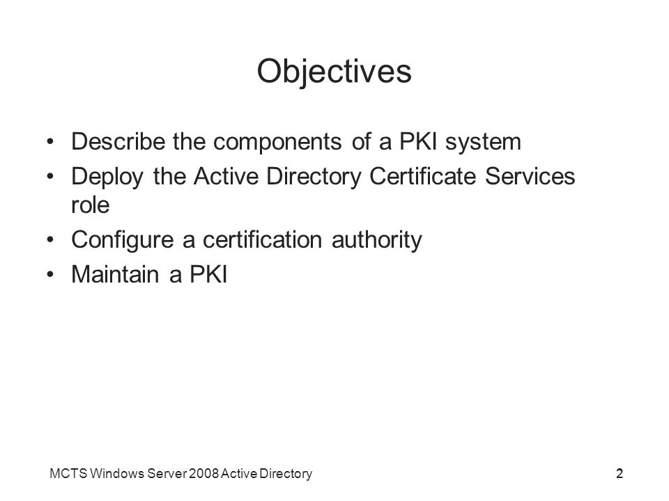 Objectives Describe the components of a PKI system