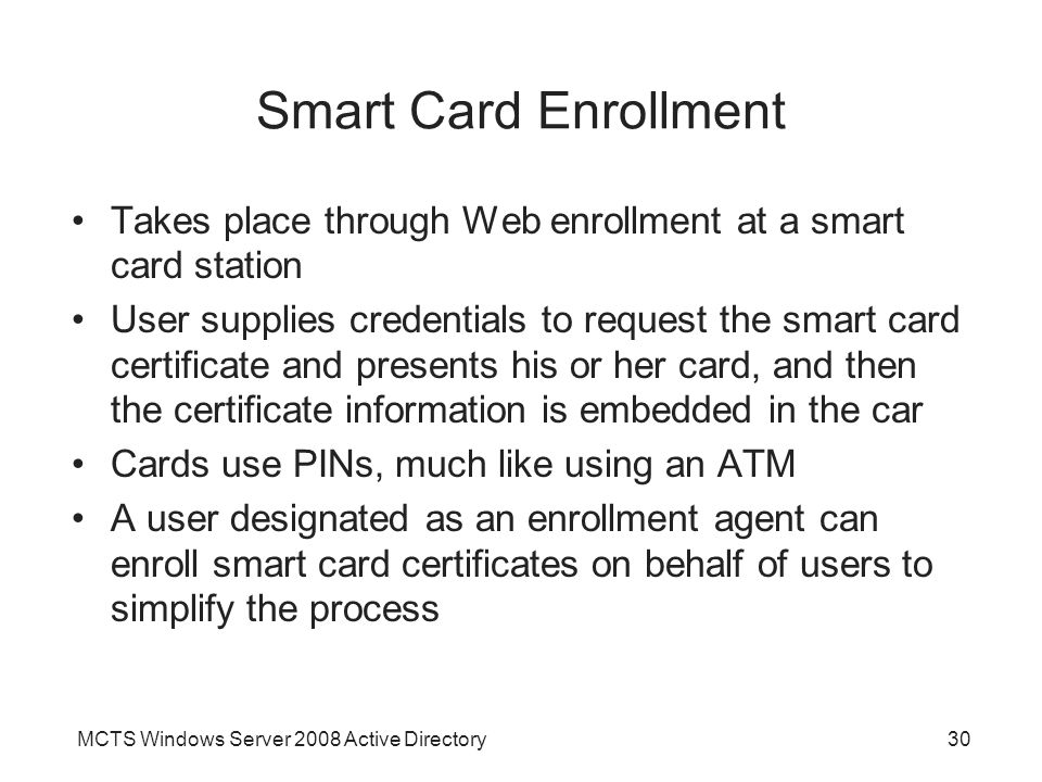 Smart Card Enrollment Takes place through Web enrollment at a smart card station.