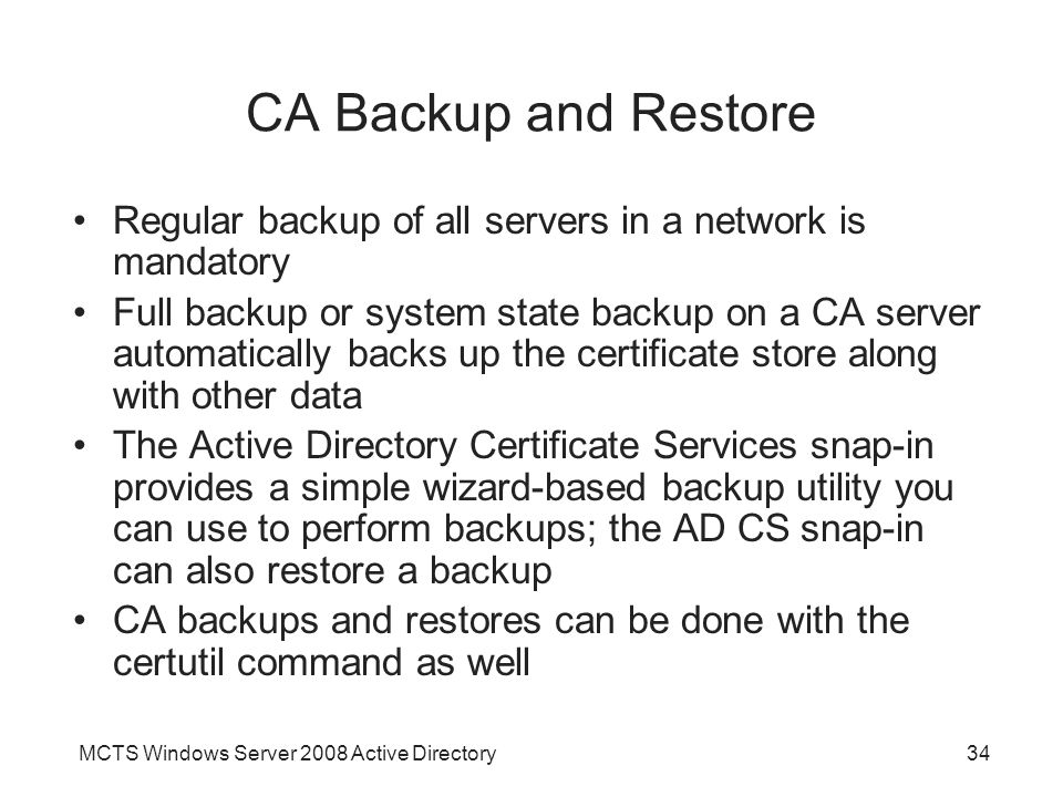 CA Backup and Restore Regular backup of all servers in a network is mandatory.
