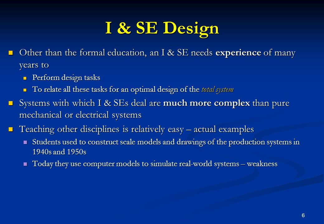 I & SE Design Other than the formal education, an I & SE needs experience of many years to. Perform design tasks.